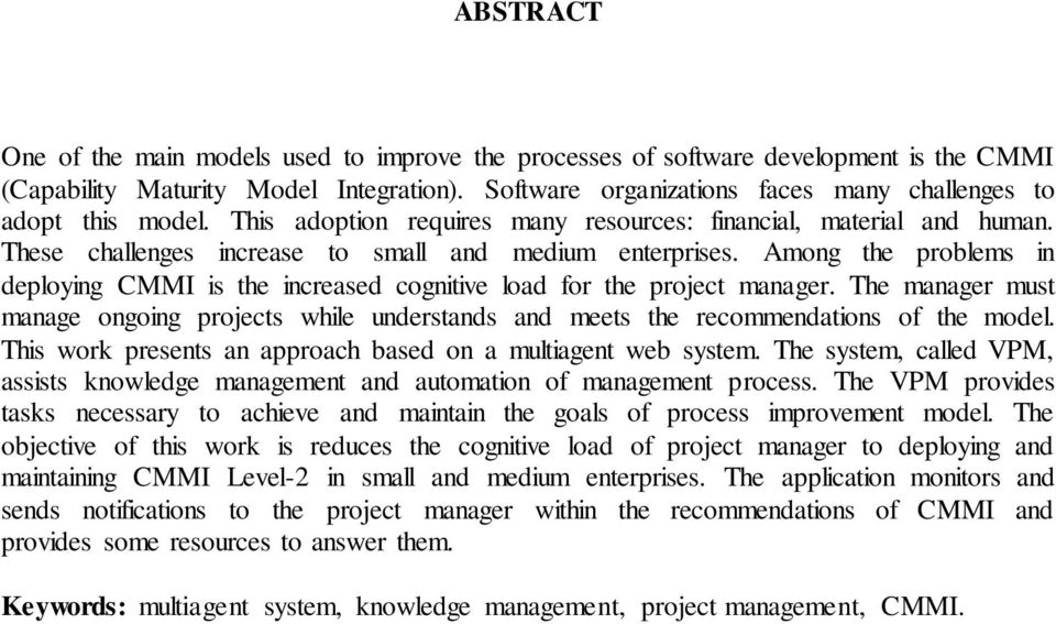 Among the problems in deploying CMMI is the increased cognitive load for the project manager. The manager must manage ongoing projects while understands and meets the recommendations of the model.