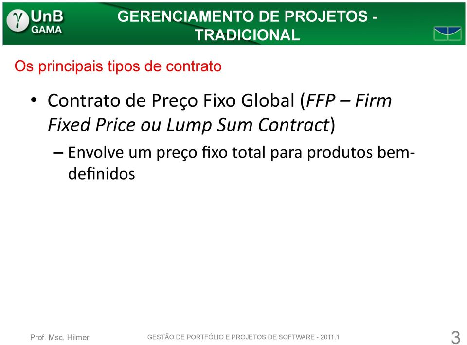 Price ou Lump Sum Contract) Envolve um