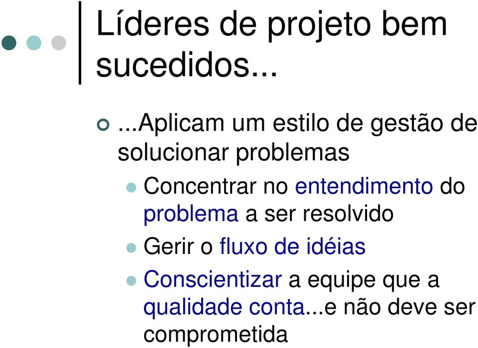 Concentrar no entendimento do problema a ser resolvido Gerir