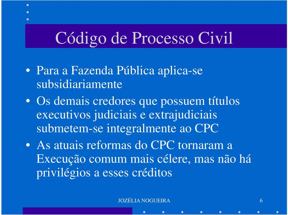 extrajudiciais submetem-se integralmente ao CPC As atuais reformas do CPC
