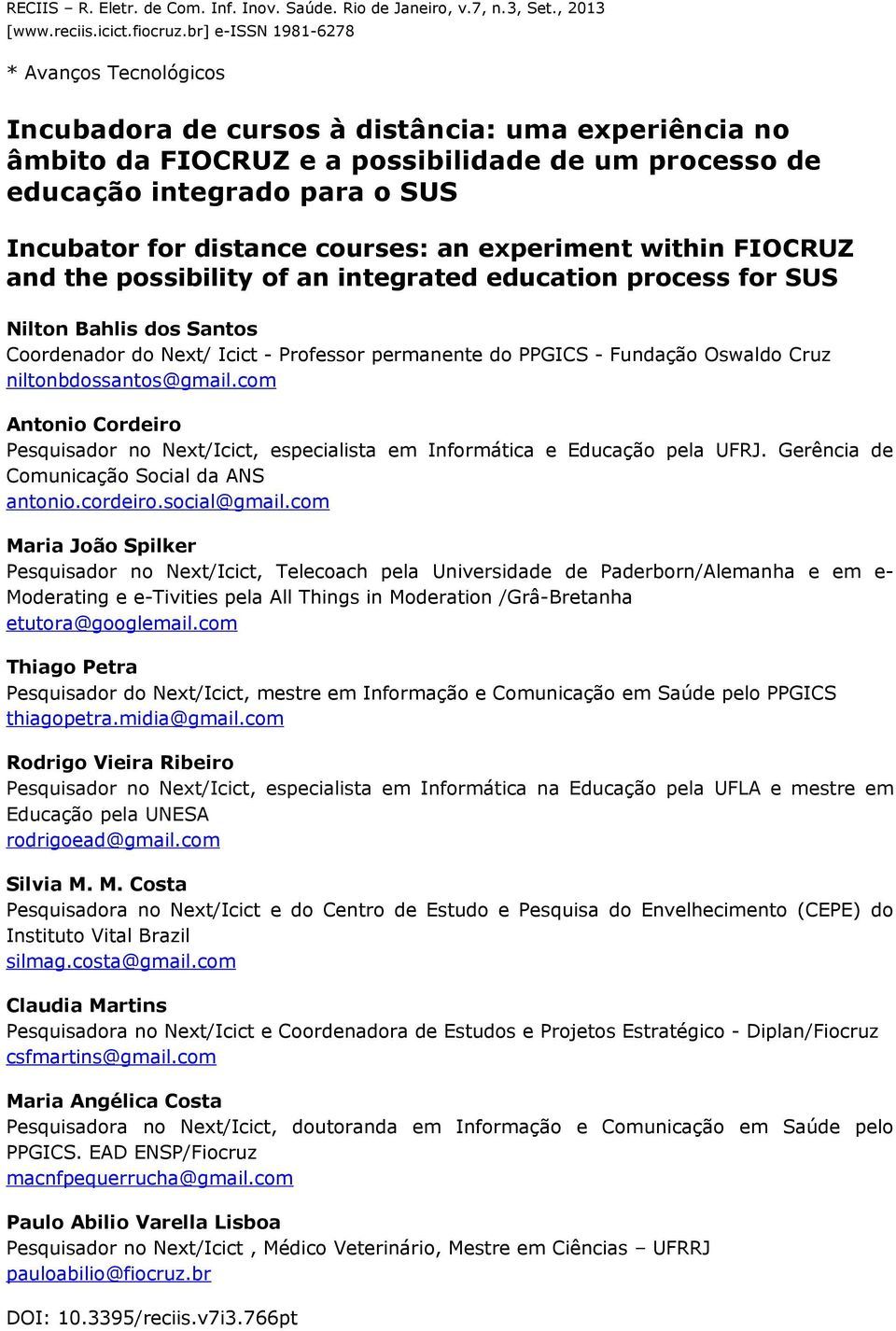 distance courses: an experiment within FIOCRUZ and the possibility of an integrated education process for SUS Nilton Bahlis dos Santos Coordenador do Next/ Icict - Professor permanente do PPGICS -