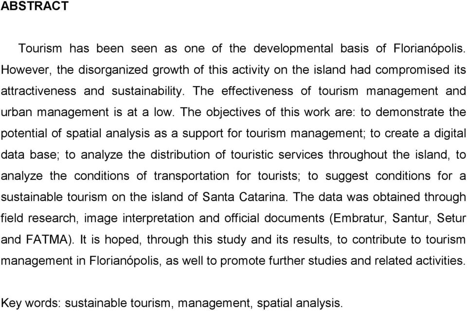 The objectives of this work are: to demonstrate the potential of spatial analysis as a support for tourism management; to create a digital data base; to analyze the distribution of touristic services