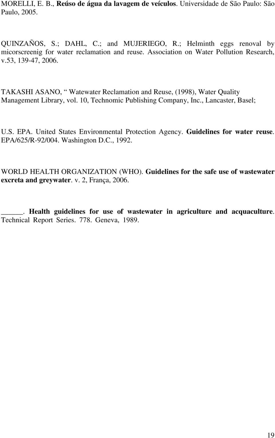 TAKASHI ASANO, Watewater Reclamation and Reuse, (1998), Water Quality Management Library, vol. 10, Technomic Publishing Company, Inc., Lancaster, Basel; U.S. EPA.