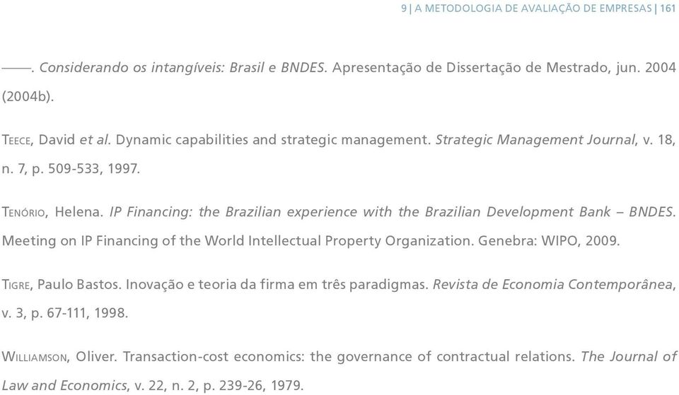 IP Financing: the Brazilian experience with the Brazilian Development Bank BNDES. Meeting on IP Financing of the World Intellectual Property Organization. Genebra: WIPO, 2009.