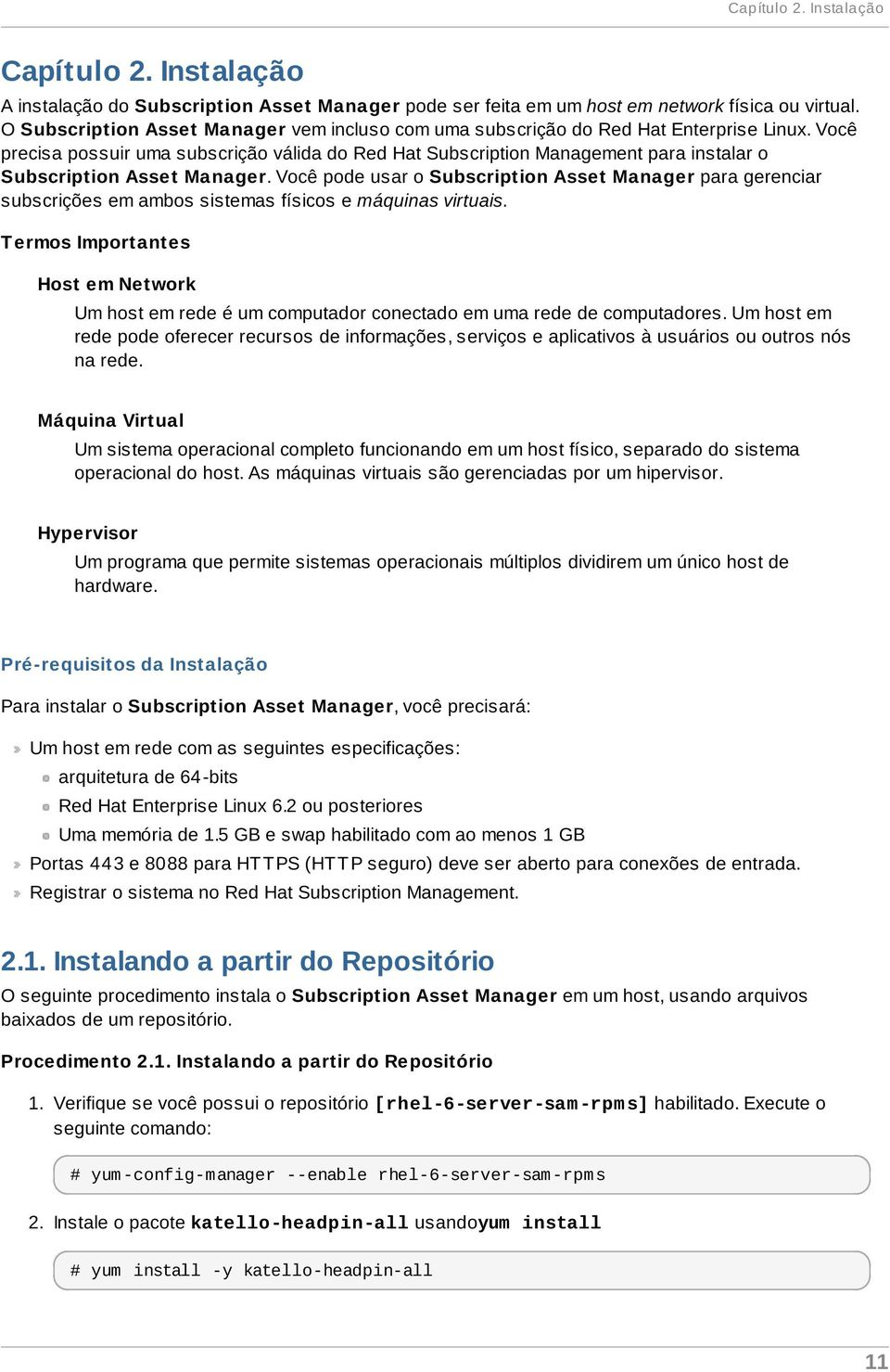Você precisa possuir uma subscrição válida do Red Hat Subscription Management para instalar o Subscription Asset Manager.