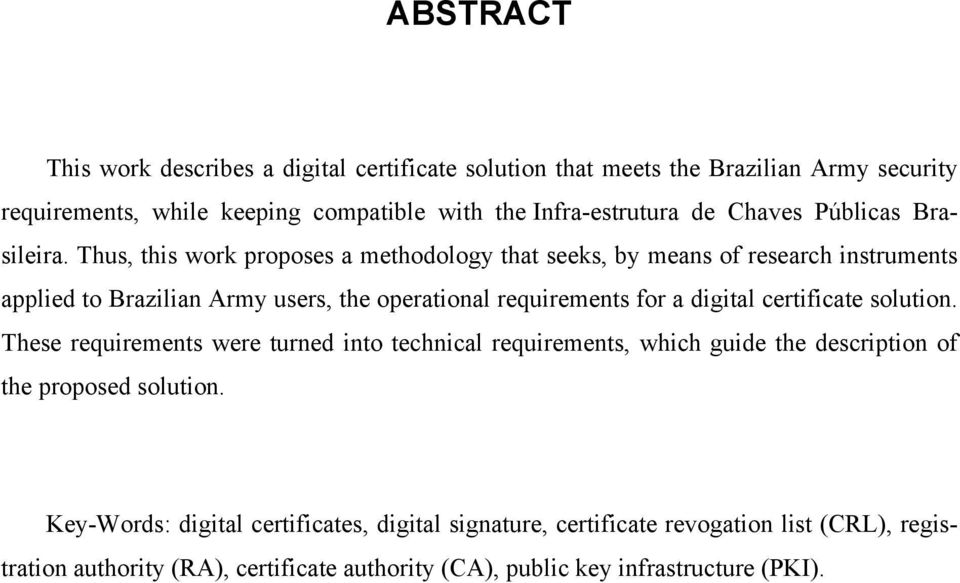 Thus, this work proposes a methodology that seeks, by means of research instruments applied to Brazilian Army users, the operational requirements for a digital