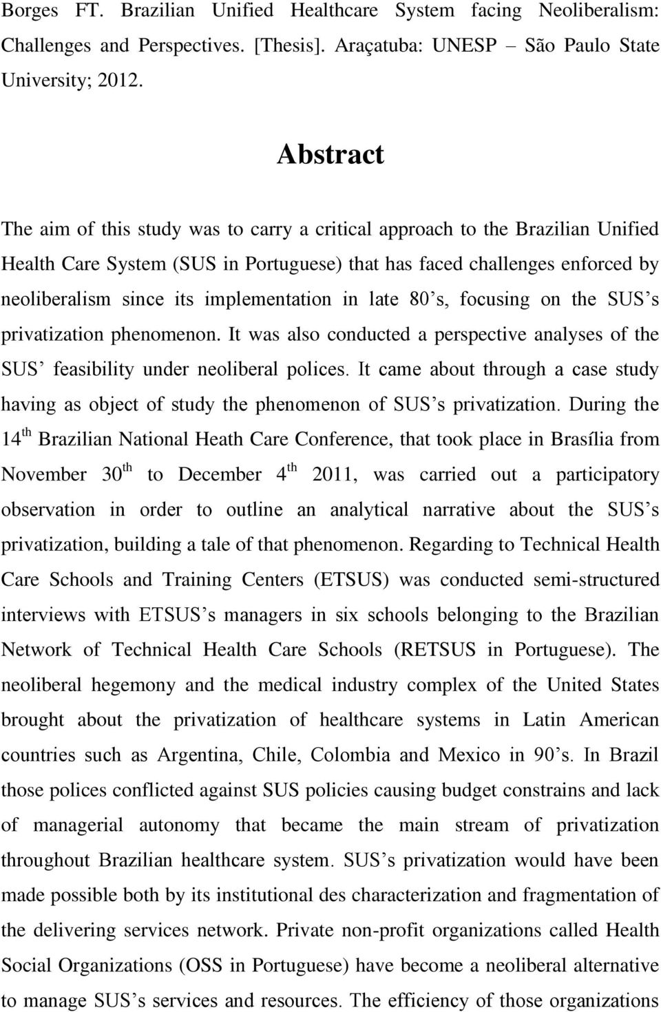 implementation in late 80 s, focusing on the SUS s privatization phenomenon. It was also conducted a perspective analyses of the SUS feasibility under neoliberal polices.