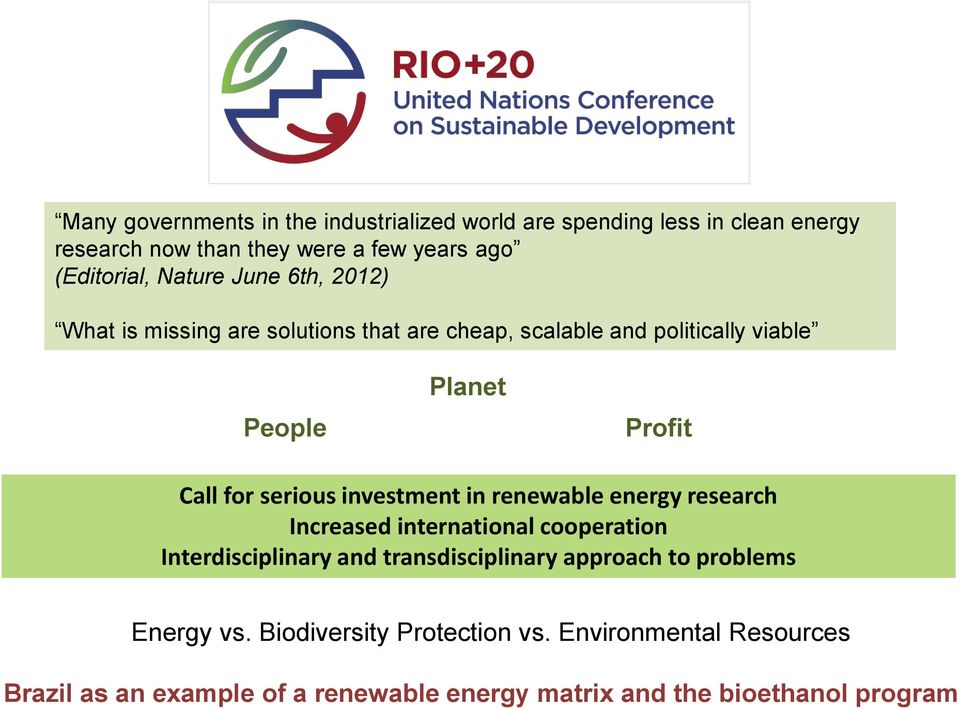 serious investment in renewable energy research Increased international cooperation Interdisciplinary and transdisciplinary approach to