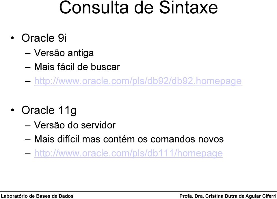 homepage Oracle 11g Versão do servidor Mais difícil mas