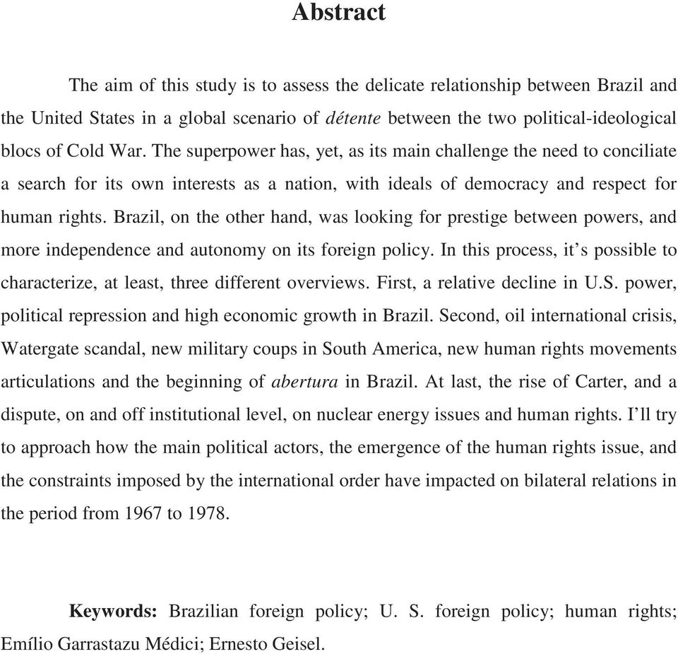 Brazil, on the other hand, was looking for prestige between powers, and more independence and autonomy on its foreign policy.