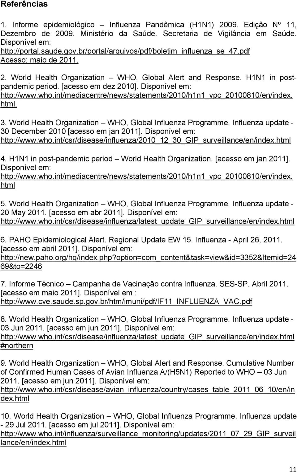 Disponível em: http://www.who.int/mediacentre/news/statements/2010/h1n1_vpc_20100810/en/index. html. 3. World Health Organization WHO, Global Influenza Programme.