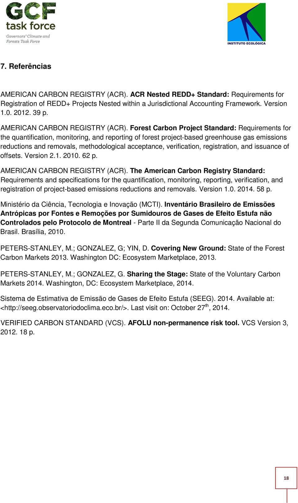 Forest Carbon Project Standard: Requirements for the quantification, monitoring, and reporting of forest project based greenhouse gas emissions reductions and removals, methodological acceptance,