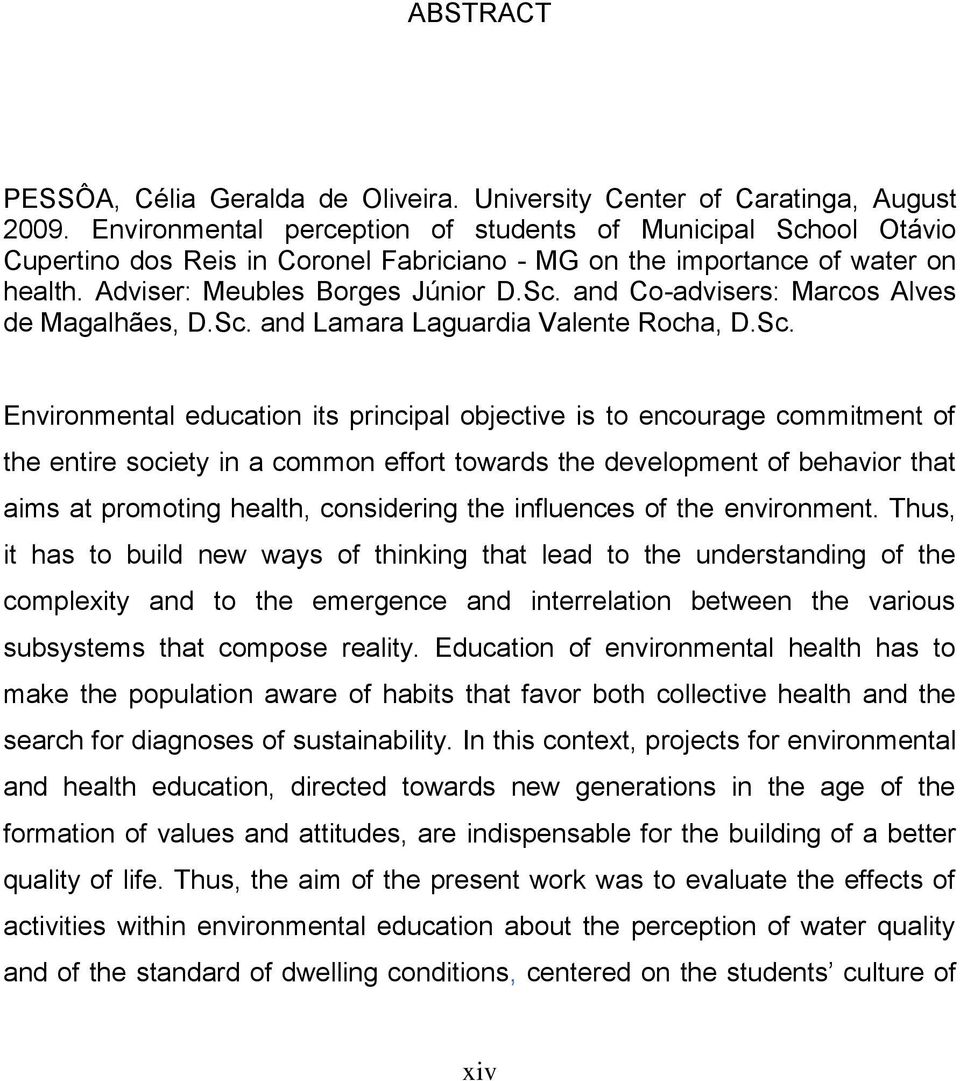 Sc. and Lamara Laguardia Valente Rocha, D.Sc. Environmental education its principal objective is to encourage commitment of the entire society in a common effort towards the development of behavior