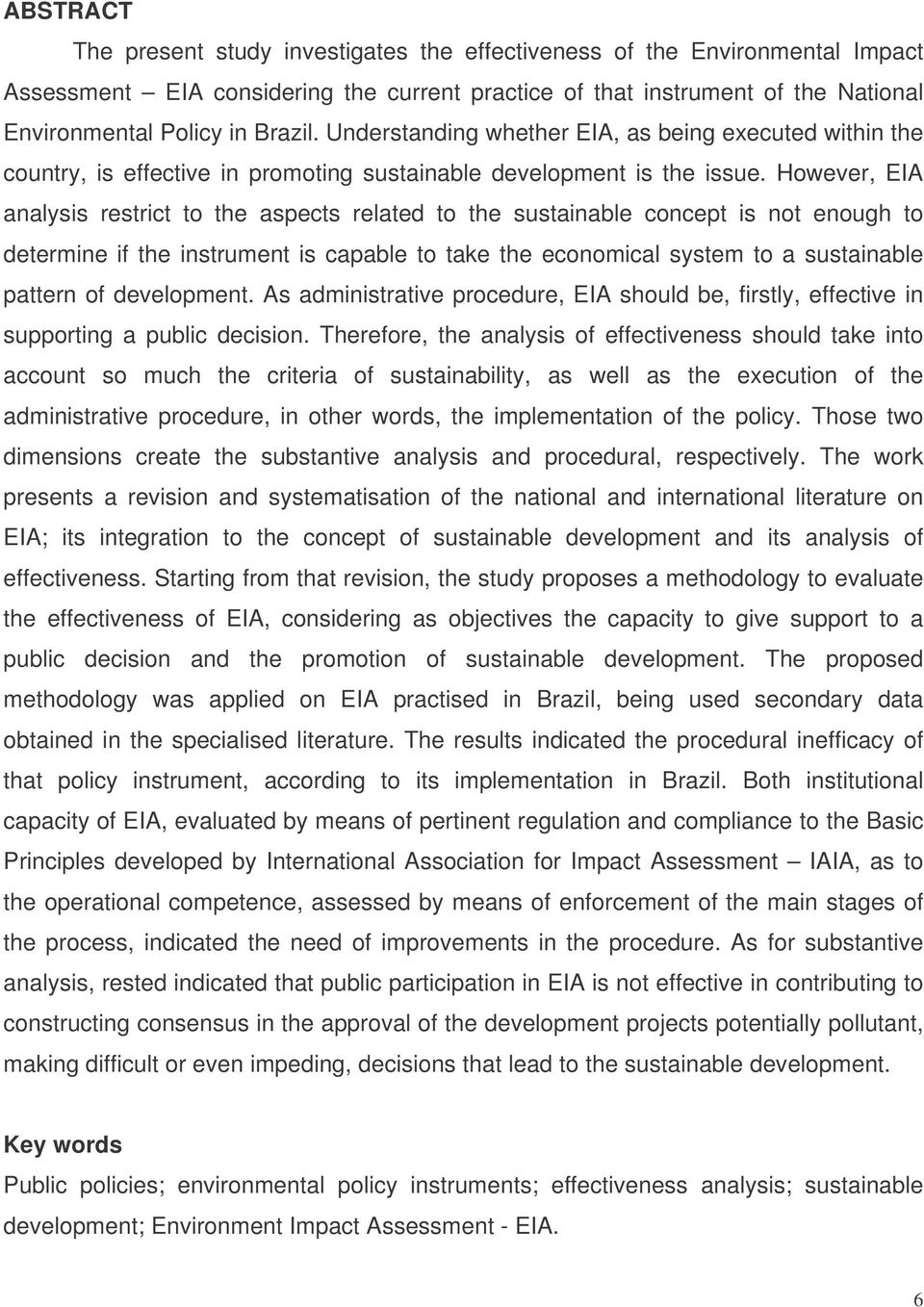 However, EIA analysis restrict to the aspects related to the sustainable concept is not enough to determine if the instrument is capable to take the economical system to a sustainable pattern of