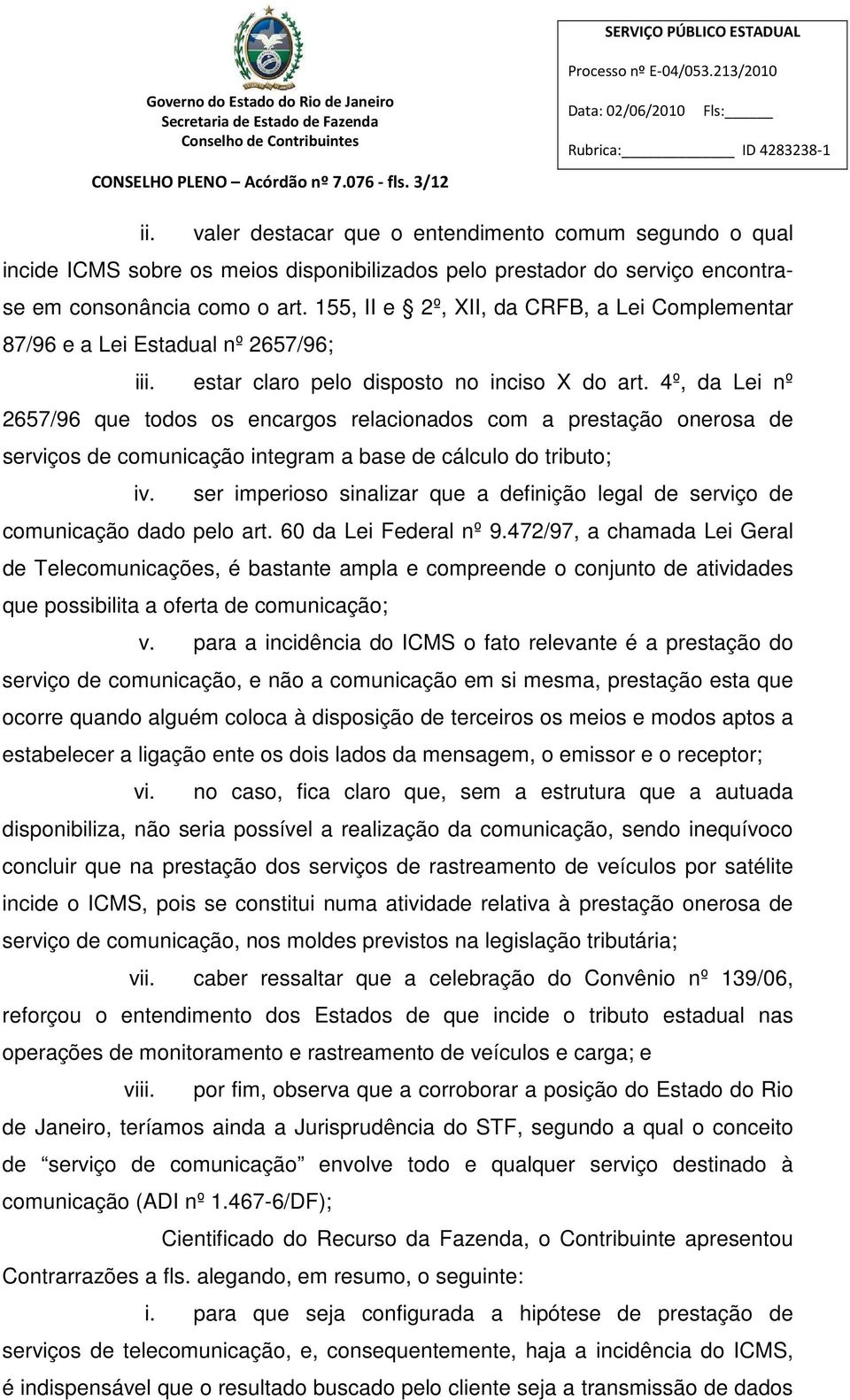 155, II e 2º, XII, da CRFB, a Lei Complementar 87/96 e a Lei Estadual nº 2657/96; iii. estar claro pelo disposto no inciso X do art.