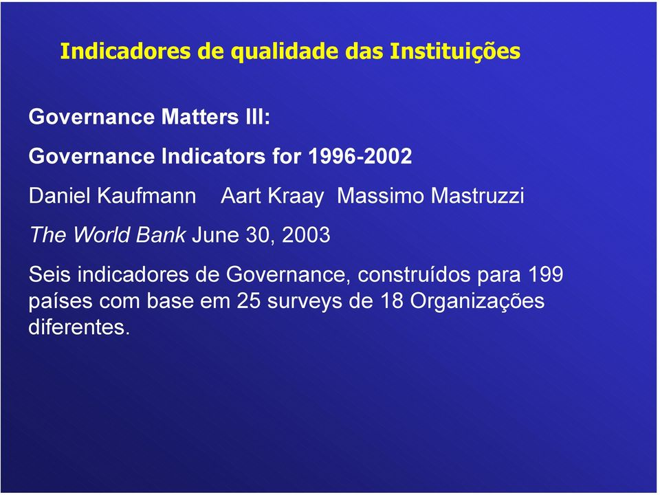 Mastruzzi The World Bank June 30, 2003 Seis indicadores de Governance,