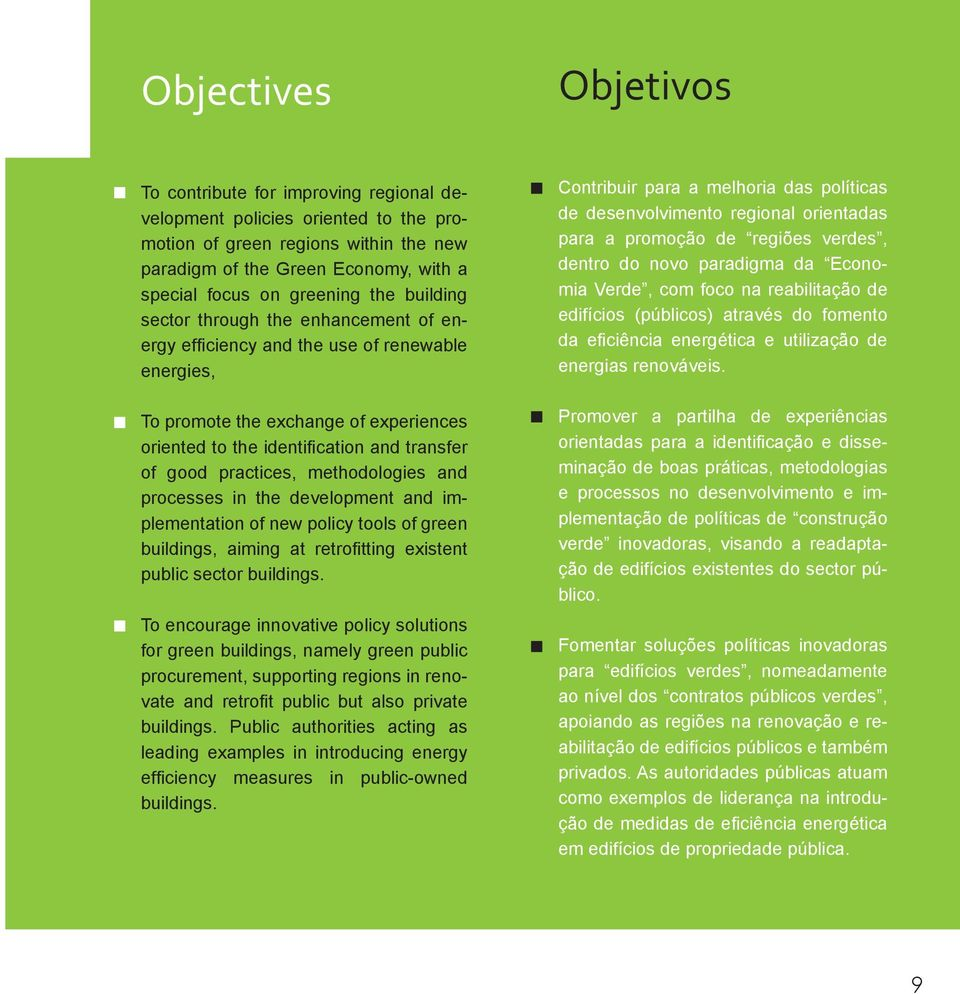 practices, methodologies and processes in the development and implementation of new policy tools of green buildings, aiming at retrofitting existent public sector buildings.