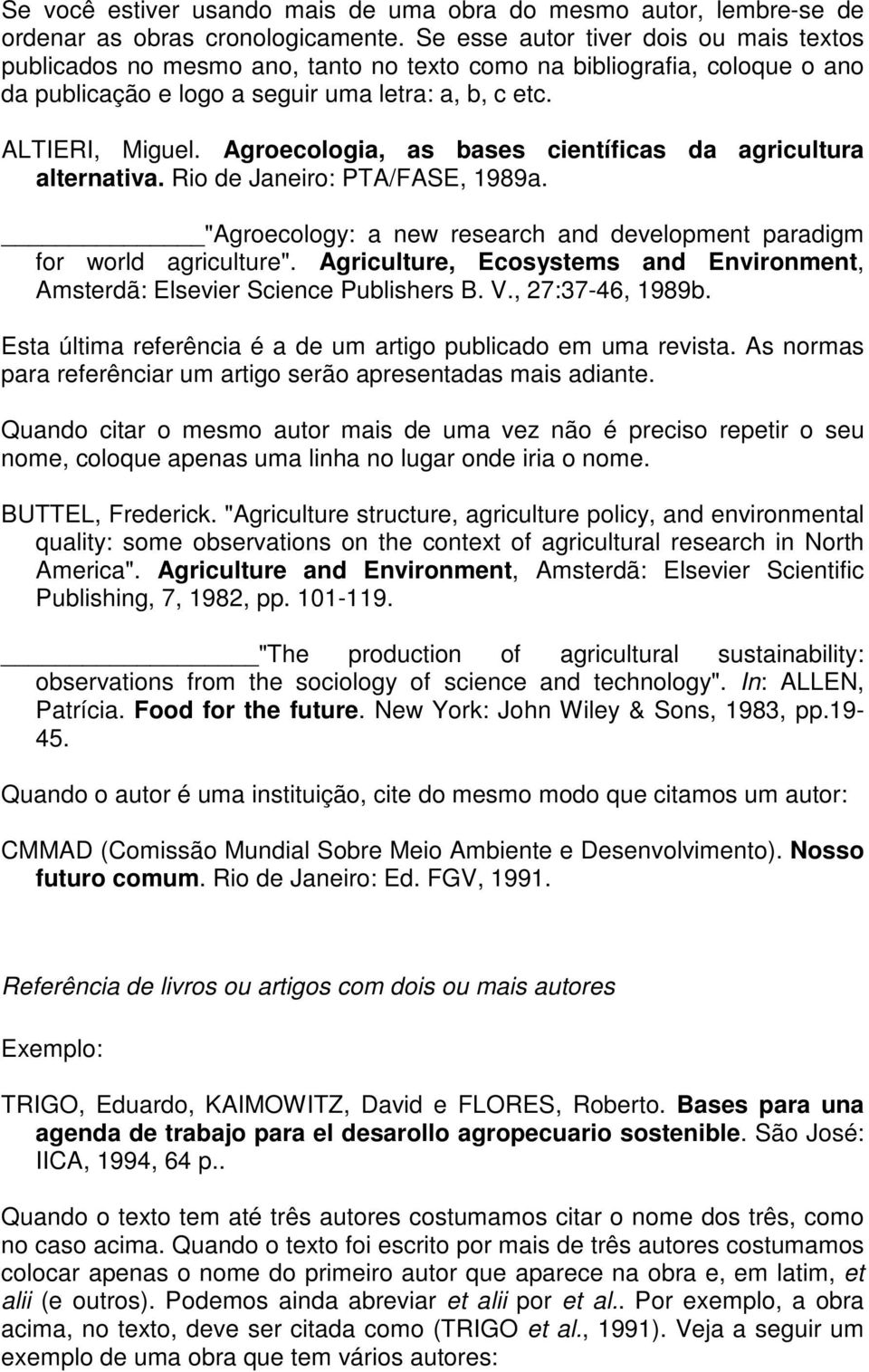 "Agroecologia, as bases científicas da agricultura alternativa. Rio de Janeiro: PTA/FASE, 1989a. ""Agroecology: a new research and development paradigm for world agriculture""."