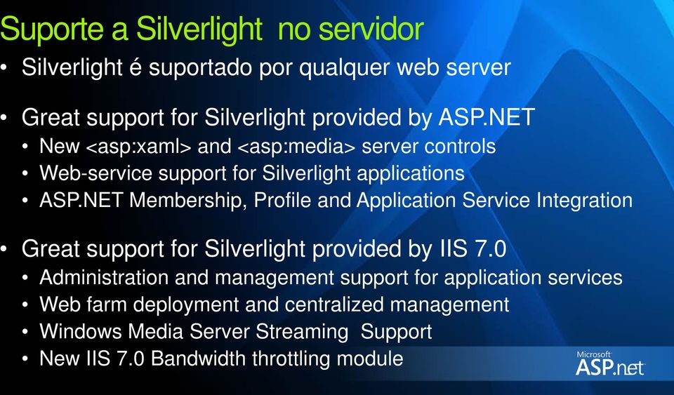 NET Membership, Profile and Application Service Integration Great support for Silverlight provided by IIS 7.