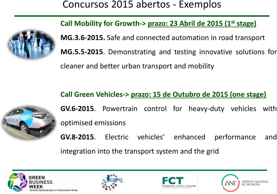 Demonstrating and testing innovative solutions for cleaner and better urban transport and mobility Call Green Vehicles-> prazo: