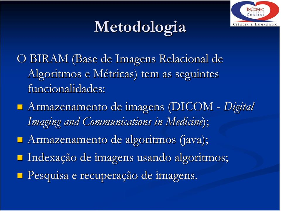 Imaging and Communications in Medicine); Armazenamento de algoritmos (java(