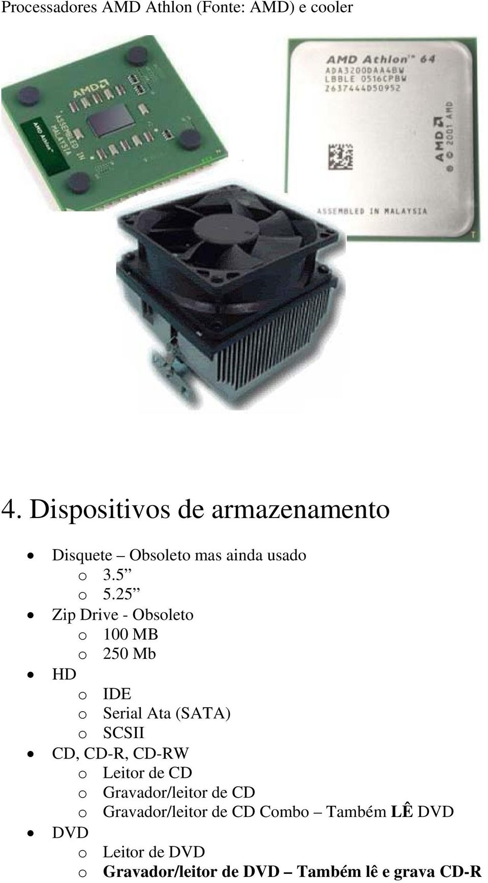 25 Zip Drive - Obsoleto o 100 MB o 250 Mb HD o IDE o Serial Ata (SATA) o SCSII CD, CD-R,