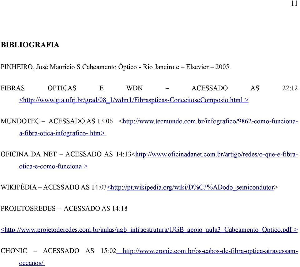 htm > OFICINA DA NET ACESSADO AS 14:13<http://www.oficinadanet.com.br/artigo/redes/o-que-e-fibraotica-e-como-funciona > WIKIPÉDIA ACESSADO AS 14:03<http://pt.wikipedia.