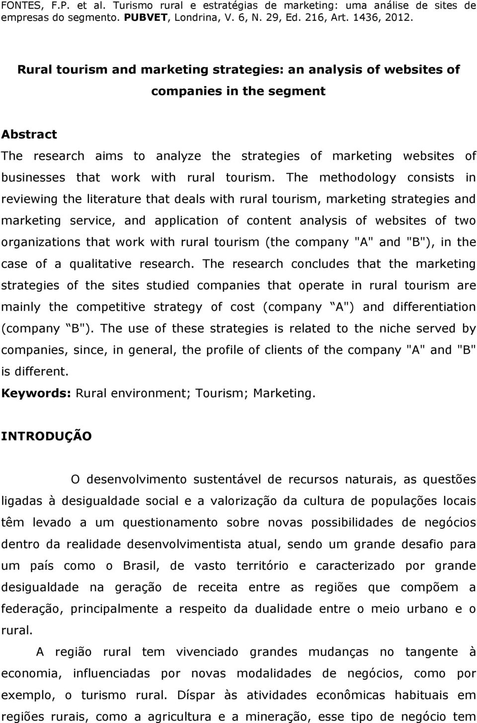 The methodology consists in reviewing the literature that deals with rural tourism, marketing strategies and marketing service, and application of content analysis of websites of two organizations