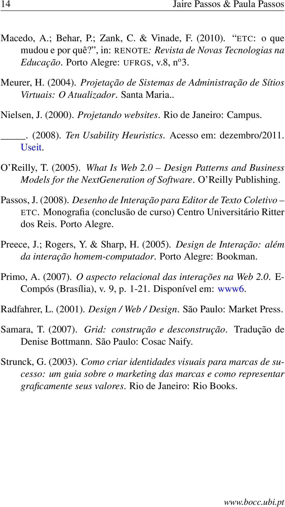 Ten Usability Heuristics. Acesso em: dezembro/2011. Useit. O Reilly, T. (2005). What Is Web 2.0 Design Patterns and Business Models for the NextGeneration of Software. O Reilly Publishing. Passos, J.