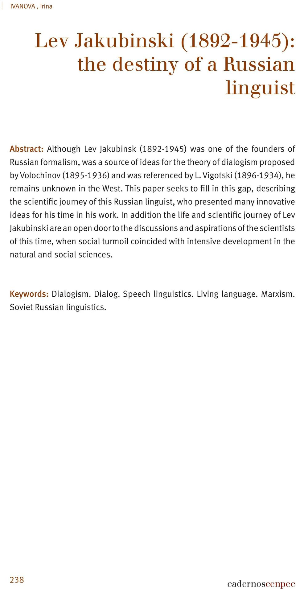 This paper seeks to fill in this gap, describing the scientific journey of this Russian linguist, who presented many innovative ideas for his time in his work.
