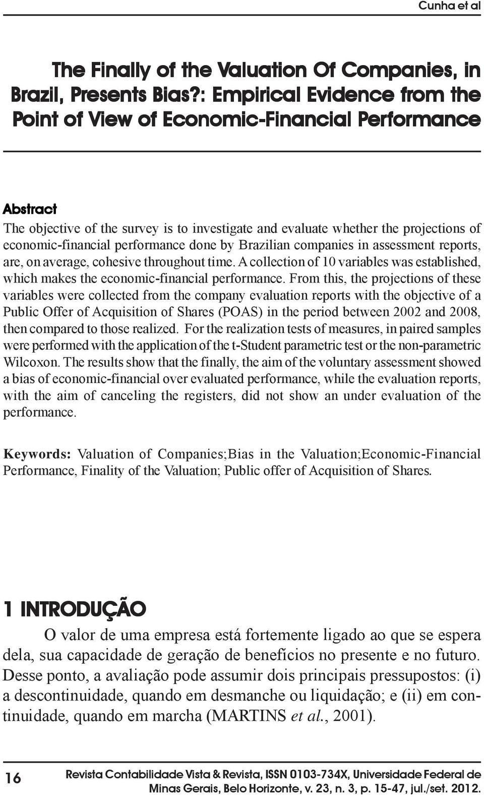 economic-financial performance done by Brazilian companies in assessment reports, are, on average, cohesive throughout time.