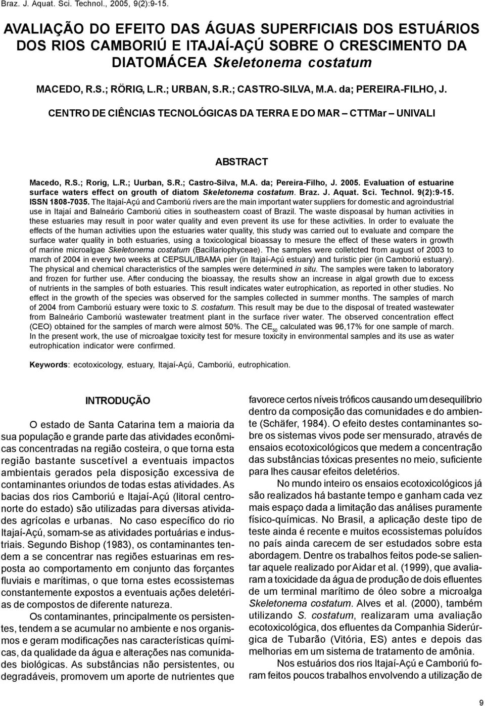 A. da; Pereira-Filho, J. 200. Evaluation of estuarine surface waters effect on grouth of diatom Skeletonema costatum. Braz. J. Aquat. Sci. Technol. 9(2):9-1. ISSN 1808-703.