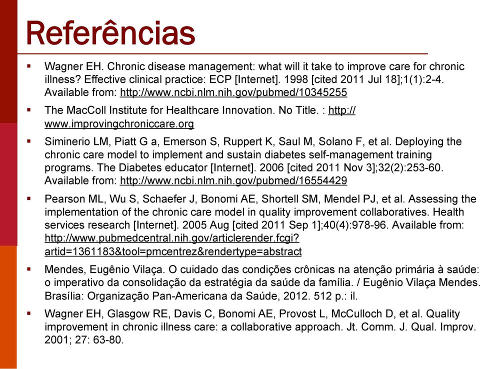 org Siminerio LM, Piatt G a, Emerson S, Ruppert K, Saul M, Solano F, et al. Deploying the chronic care model to implement and sustain diabetes self-management training programs.