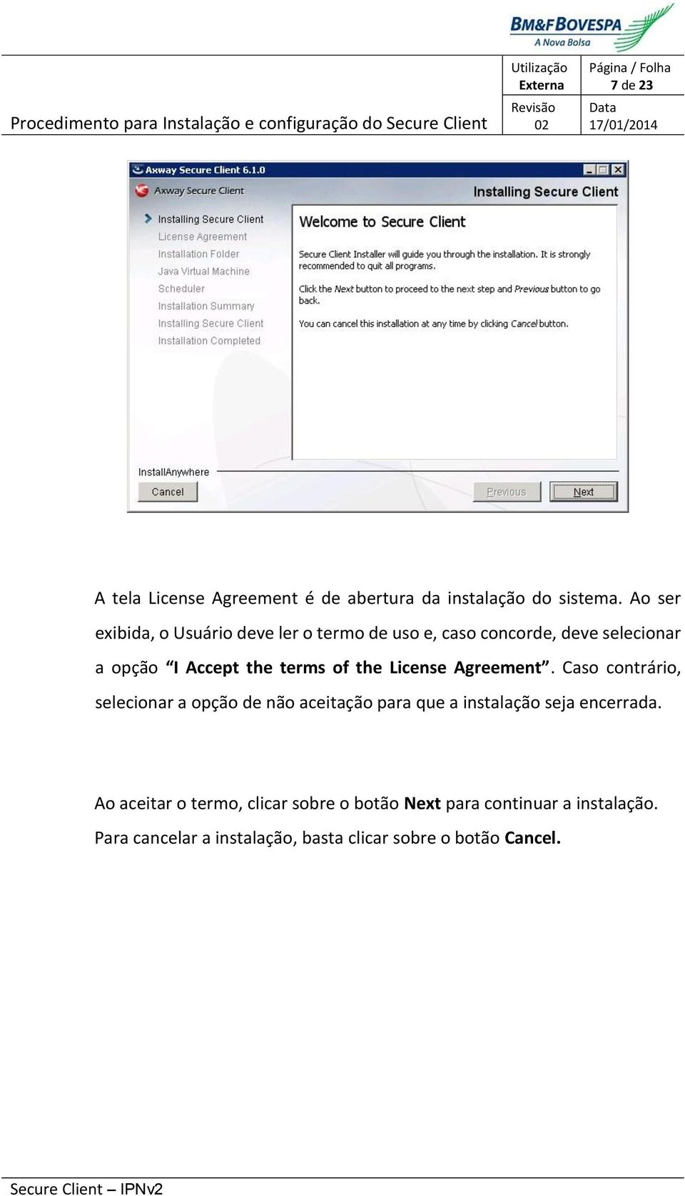 terms of the License Agreement.