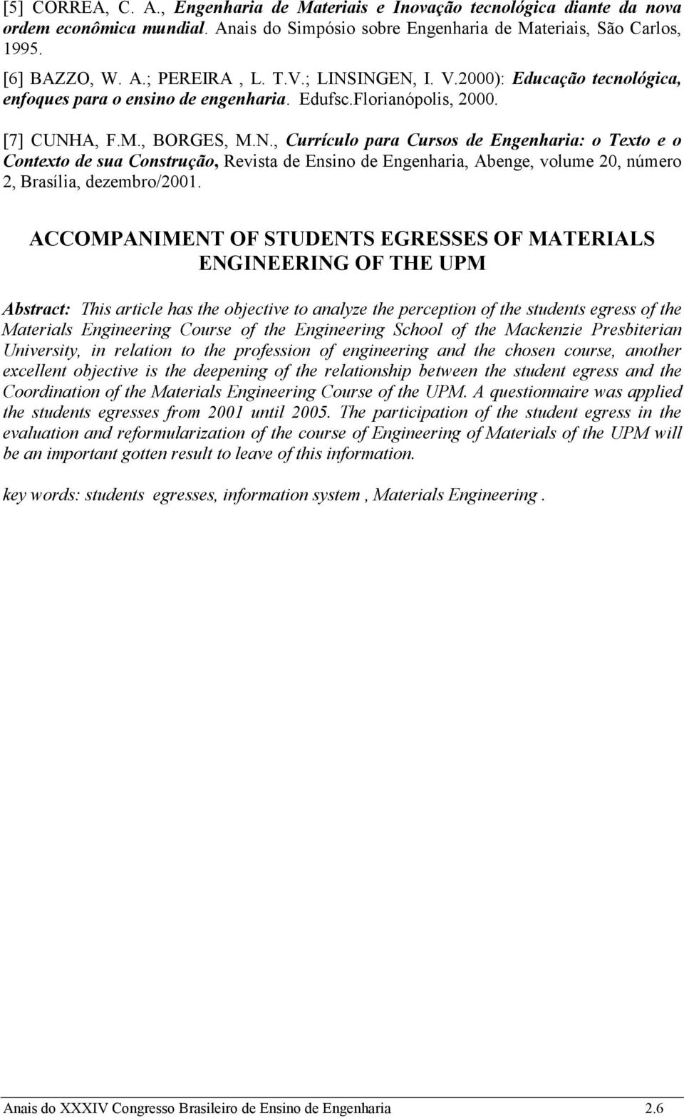 ACCOMPANIMENT OF STUDENTS EGRESSES OF MATERIALS ENGINEERING OF THE UPM Abstract: This article has the objective to analyze the perception of the students egress of the Materials Engineering Course of
