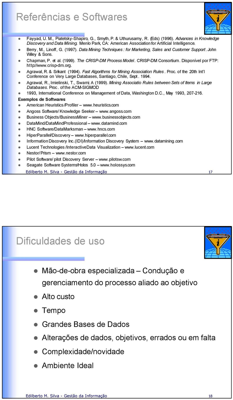 (1999). The CRISP-DM Process Model. CRISP-DM Consortium. Disponível por FTP: http://www.crisp-dm.org. Agrawal, R. & Srikant (1994). Fast Algorithms for Mining Association Rules. Proc. of the 20th Int l Conference on Very Large Databases, Santiago, Chile, Sept.