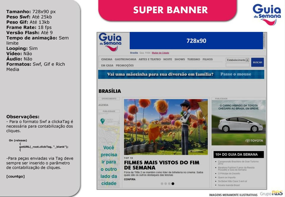 limite Formatos: Swf, Gif e Rich Media SUPER BANNER