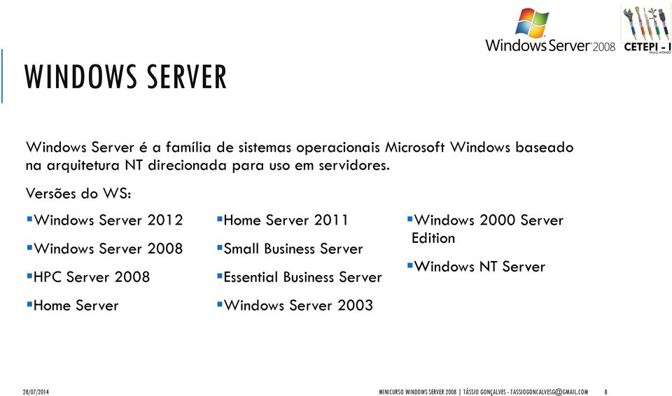 Versões do WS: Windows Server 2012 Windows Server 2008 HPC Server 2008 Home Server Home Server 2011 Small