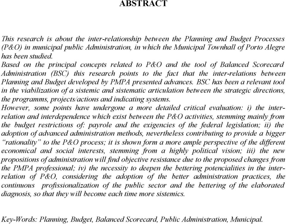 Based on the principal concepts related to P&O and the tool of Balanced Scorecard Administration (BSC) this research points to the fact that the inter-relations between Planning and Budget developed
