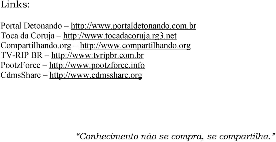 org http://www.compartilhando.org TV-RIP BR http://www.tvripbr.com.br PootzForce http://www.