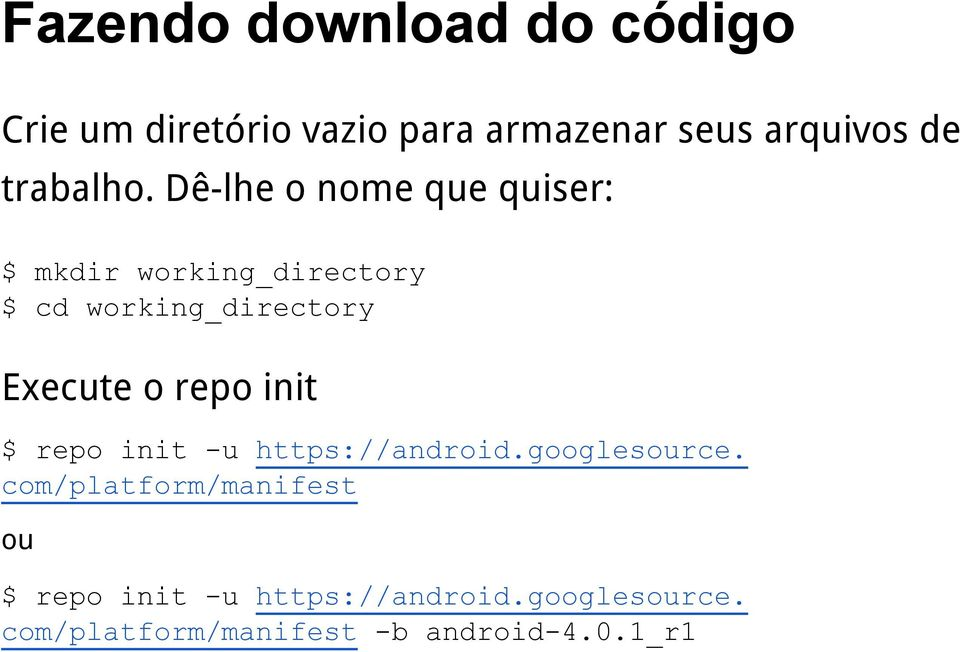Dê-lhe o nome que quiser: $ mkdir working_directory $ cd working_directory Execute o