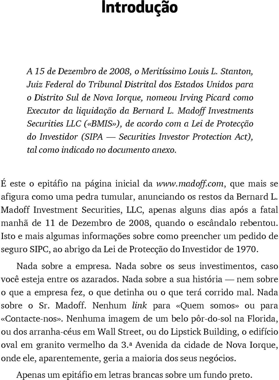 Madoff Investments Securities LLC («BMIS»), de acordo com a Lei de Protecção do Investidor (SIPA Securities Investor Protection Act), tal como indicado no documento anexo.