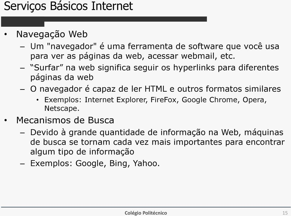 Exemplos: Internet Explorer, FireFox, Google Chrome, Opera, Netscape.