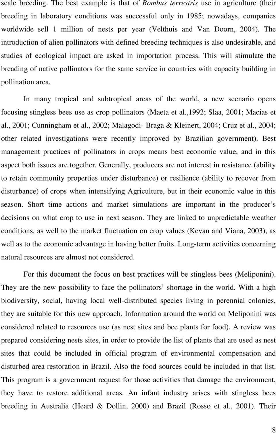 (Velthuis and Van Doorn, 2004). The introduction of alien pollinators with defined breeding techniques is also undesirable, and studies of ecological impact are asked in importation process.