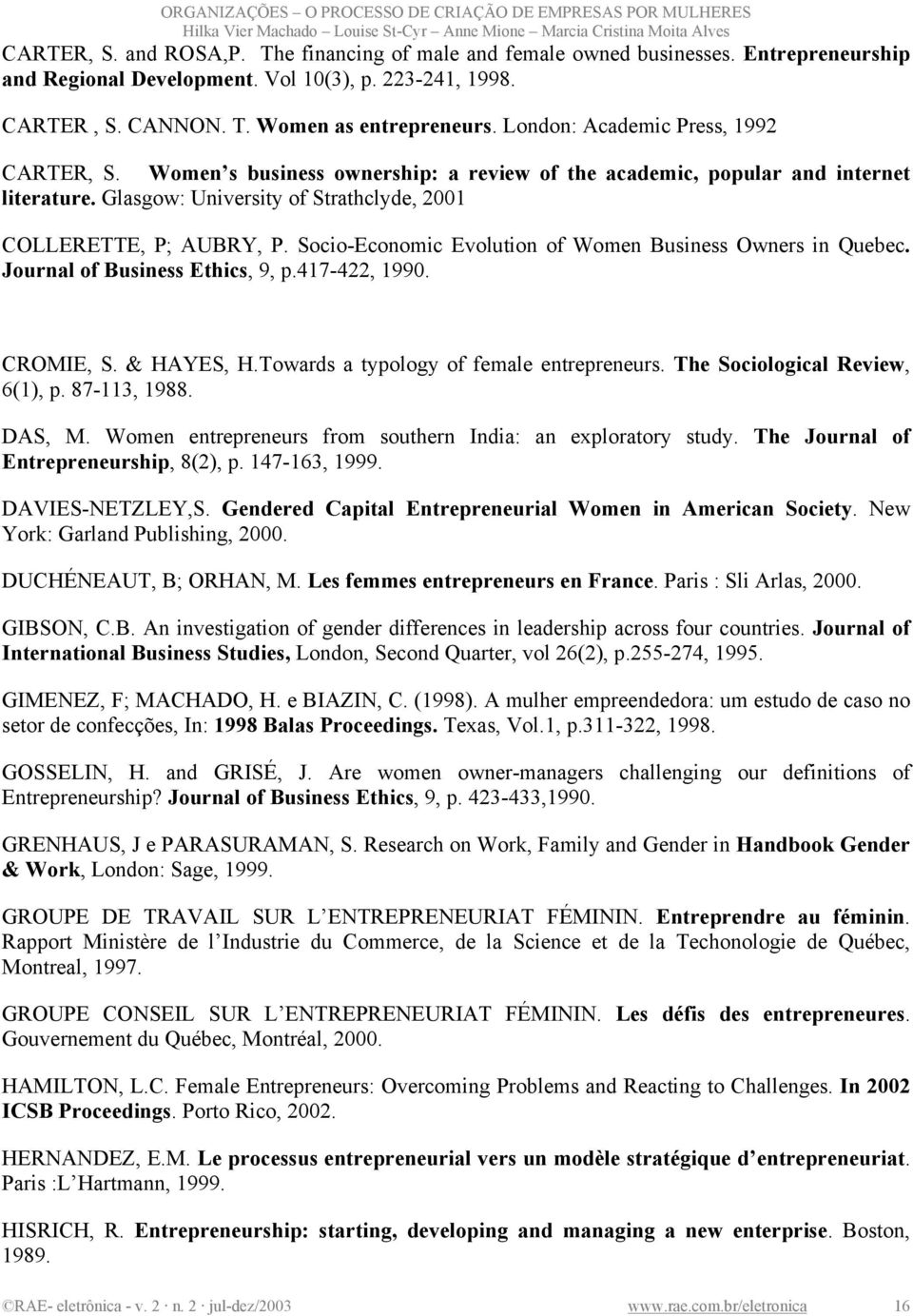 Socio-Economic Evolution of Women Business Owners in Quebec. Journal of Business Ethics, 9, p.417-422, 1990. CROMIE, S. & HAYES, H.Towards a typology of female entrepreneurs.