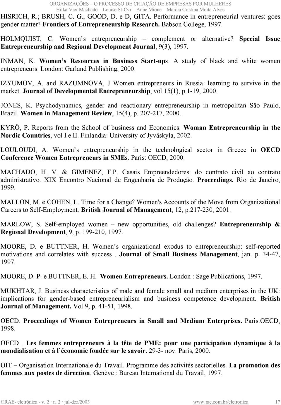 A study of black and white women entrepreneurs. London: Garland Publishing, 2000. IZYUMOV, A. and RAZUMNOVA, J Women entrepreneurs in Russia: learning to survive in the market.