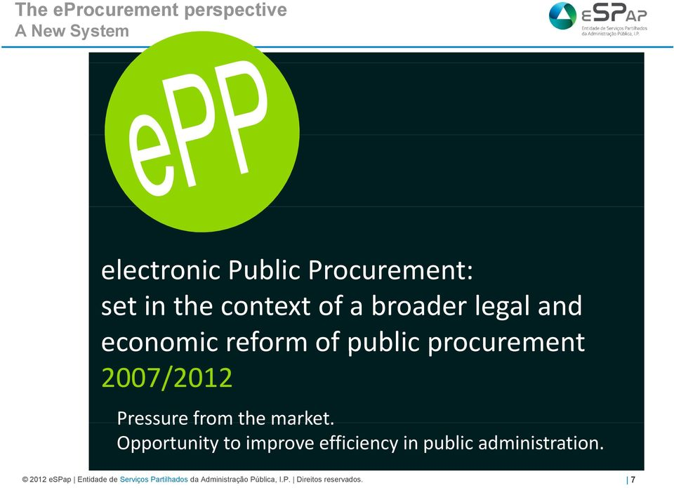 Pressure from the market. Opportunity to improve efficiency in public administration.
