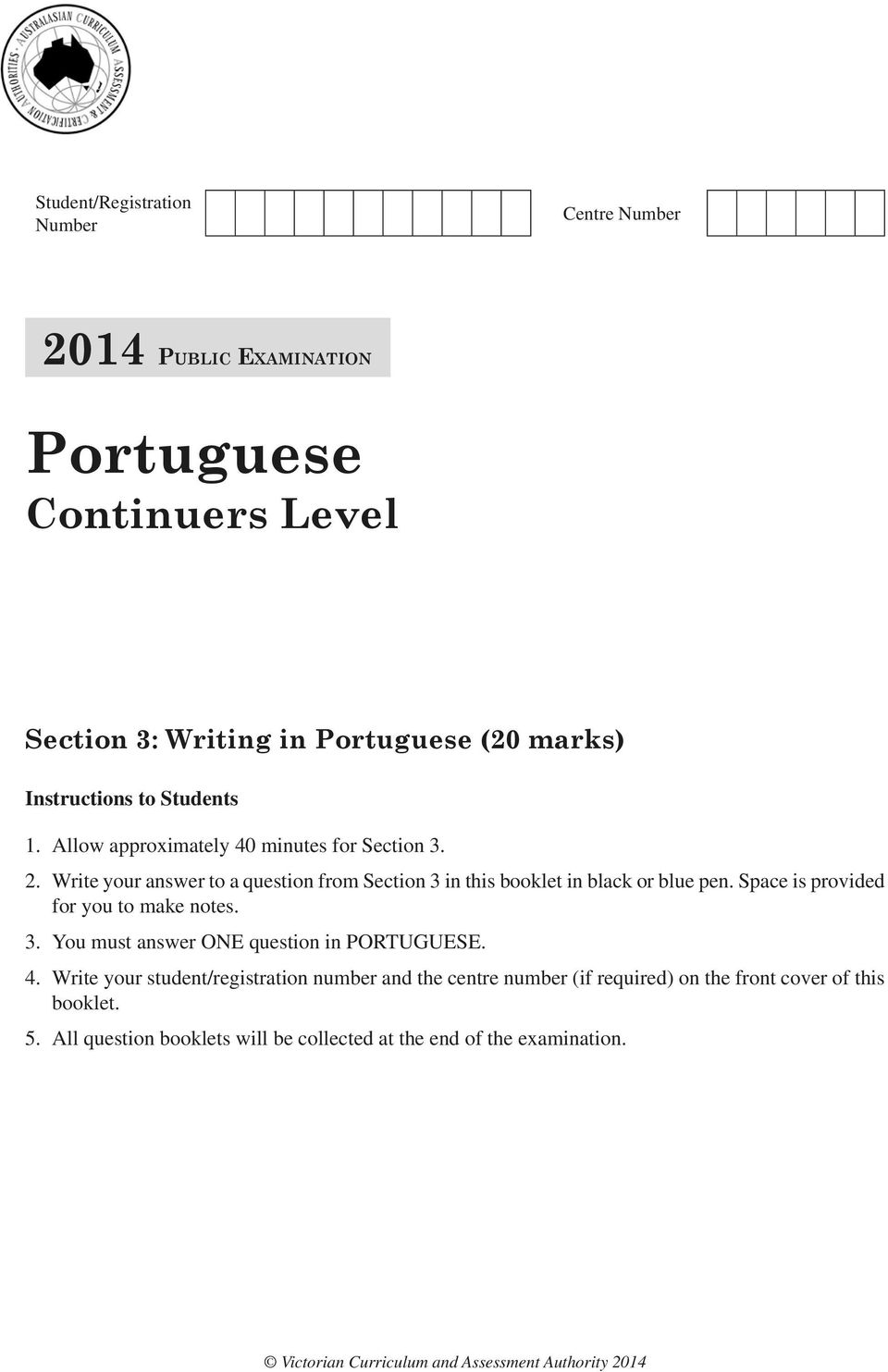 Space is provided for you to make notes. 3. You must answer ONE question in PORTUGUESE. 4.