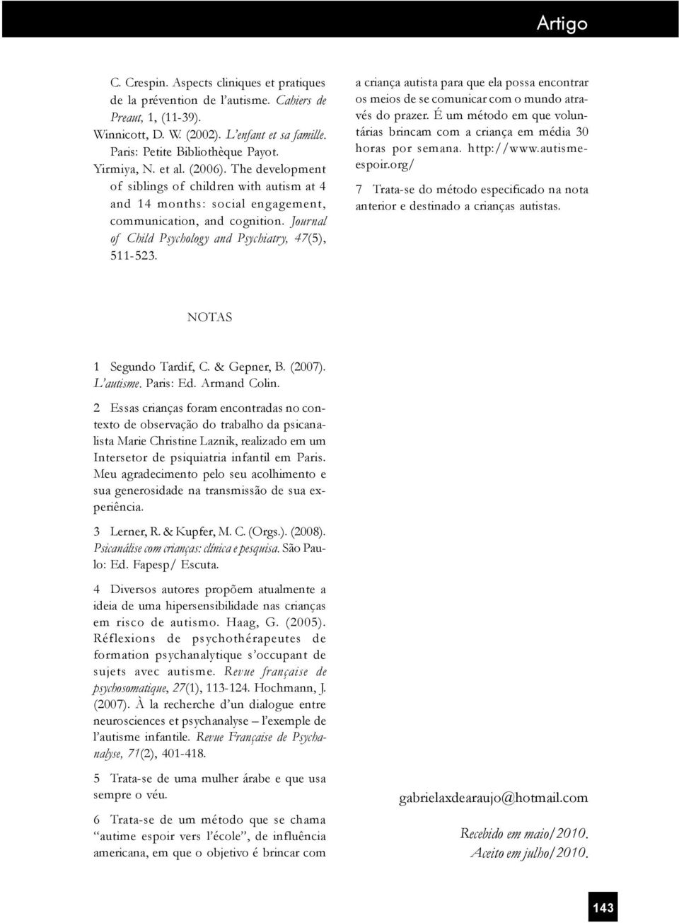 Journal of Child Psychology and Psychiatry, 47(5), 511-523. a criança autista para que ela possa encontrar os meios de se comunicar com o mundo através do prazer.