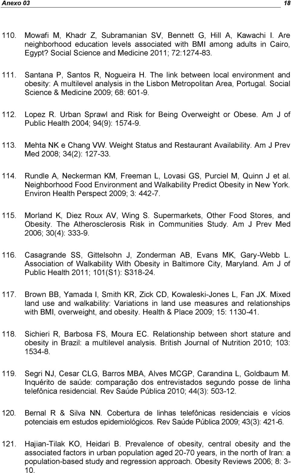 Social Science & Medicine 2009; 68: 601-9. 112. Lopez R. Urban Sprawl and Risk for Being Overweight or Obese. Am J of Public Health 2004; 94(9): 1574-9. 113. Mehta NK e Chang VW.